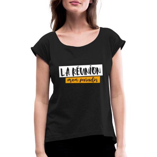 La réunion mon paradis - T-shirt à manches retroussées Femme