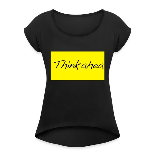 thinkahead - Women's T-Shirt with rolled up sleeves