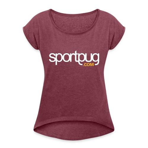 SportPug.com - Naisten T-paita, jossa rullatut hihat
