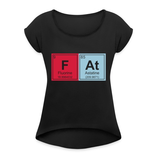 Geeky Fat Periodic Elements - Women's T-Shirt with rolled up sleeves