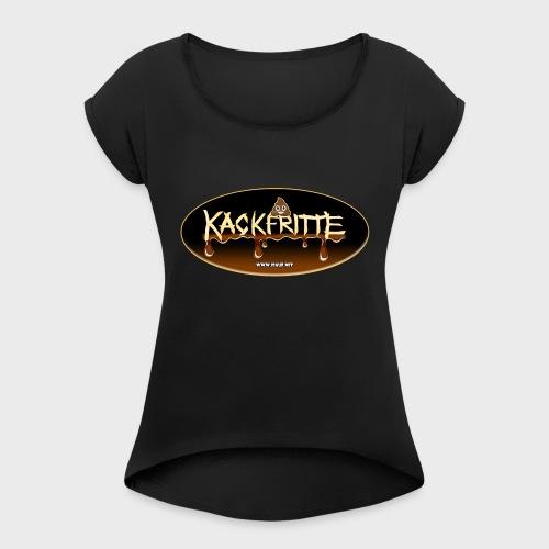 Kackfritte - Frauen T-Shirt mit gerollten Ärmeln