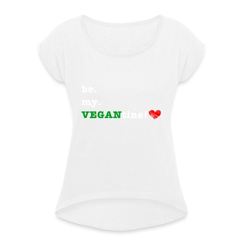 be my VEGANtine - white - Women's T-Shirt with rolled up sleeves