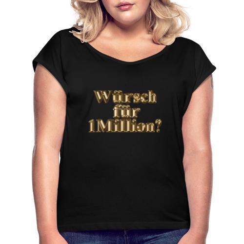 Würsch für 1Million - Frauen T-Shirt mit gerollten Ärmeln