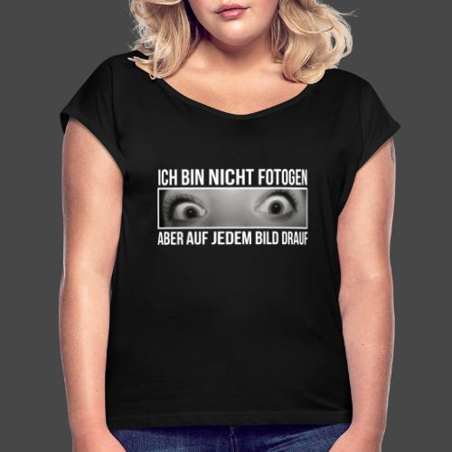 Ich bin nicht fotogen - Frauen T-Shirt mit gerollten Ärmeln