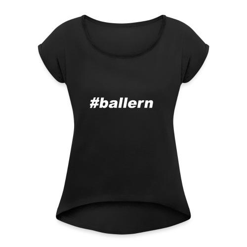 ballern weiss transparent - Frauen T-Shirt mit gerollten Ärmeln