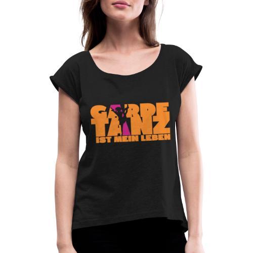 Gardetanz ist mein Leben - Frauen T-Shirt mit gerollten Ärmeln