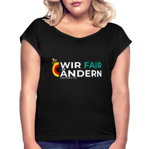 Wir FairÄndern Deutschland (Flagge) - Frauen T-Shirt mit gerollten Ärmeln