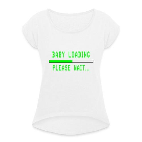 Baby Loading - Naisten T-paita, jossa rullatut hihat