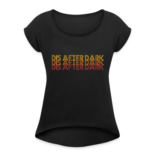 Retro Dis after Dark - Women's T-Shirt with rolled up sleeves