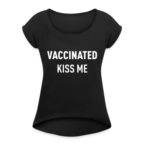 Vaccinated Kiss me - Women's T-Shirt with rolled up sleeves