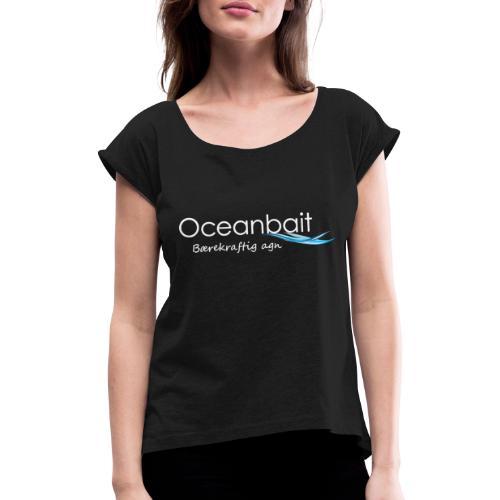 Oceanbait, hvit tekst - T-skjorte med rulleermer for kvinner