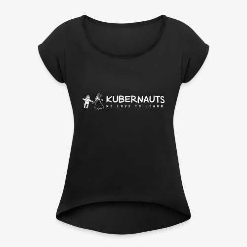 Kubernauts - We love to learn - Women's T-Shirt with rolled up sleeves