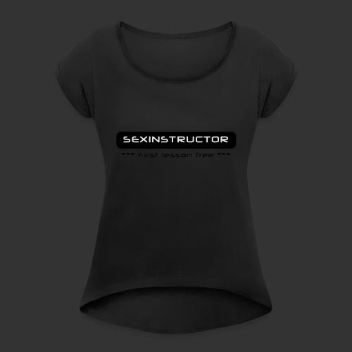 Sexinstructor - first lesson free - Frauen T-Shirt mit gerollten Ärmeln
