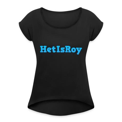 HetIsRoy - Vrouwen T-shirt met opgerolde mouwen