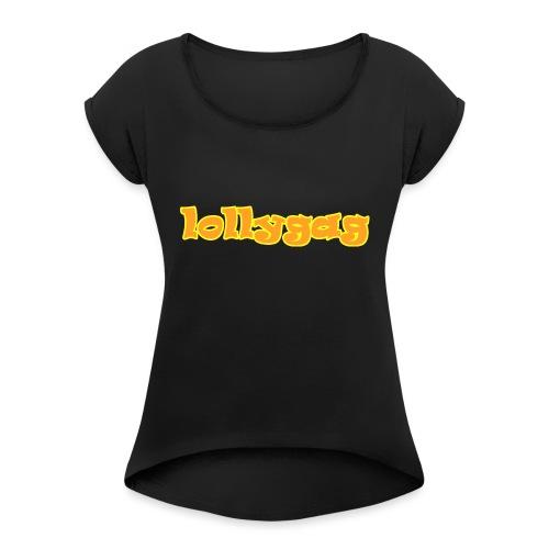 lollygag - Frauen T-Shirt mit gerollten Ärmeln