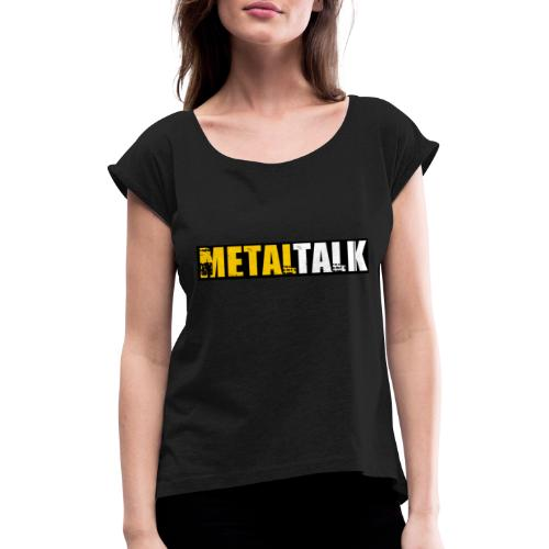 Classic MetalTalk - Women's T-Shirt with rolled up sleeves