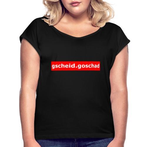 gscheid.goschad - Frauen T-Shirt mit gerollten Ärmeln