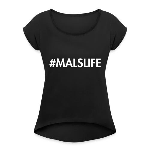 #MALSLIFE vrouwen - zwart - Vrouwen T-shirt met opgerolde mouwen
