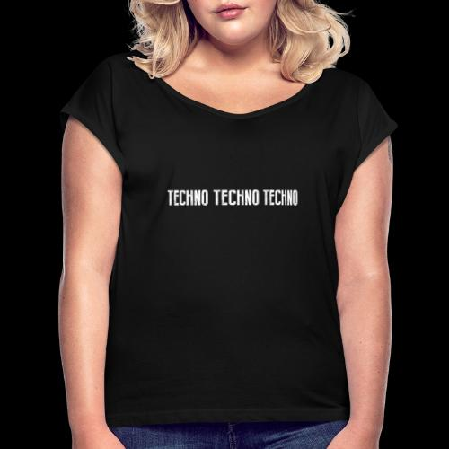 TECHNO TECHNO TECHNO - Women's T-Shirt with rolled up sleeves