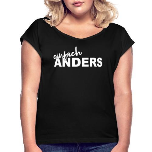 einfach ANDERS - Frauen T-Shirt mit gerollten Ärmeln