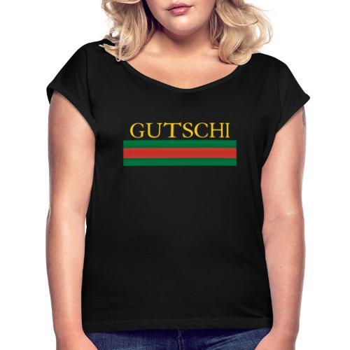 Gutschi Gang - Frauen T-Shirt mit gerollten Ärmeln