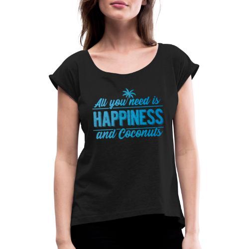 All you need is Happiness & Coconuts - Kokosnuss - Frauen T-Shirt mit gerollten Ärmeln