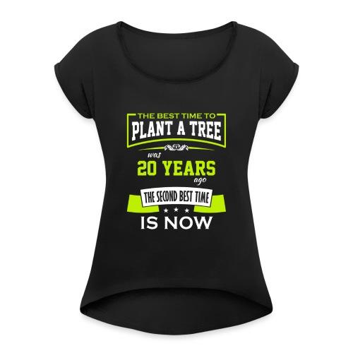 The best time to plant a tree was 20 years ago - T-skjorte med rulleermer for kvinner