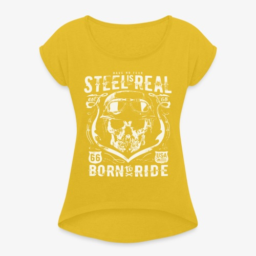 Have No Fear Is Real Born To Ride est 68 - Women's T-Shirt with rolled up sleeves