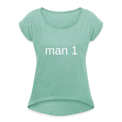 Man 1 - Vrouwen T-shirt met opgerolde mouwen