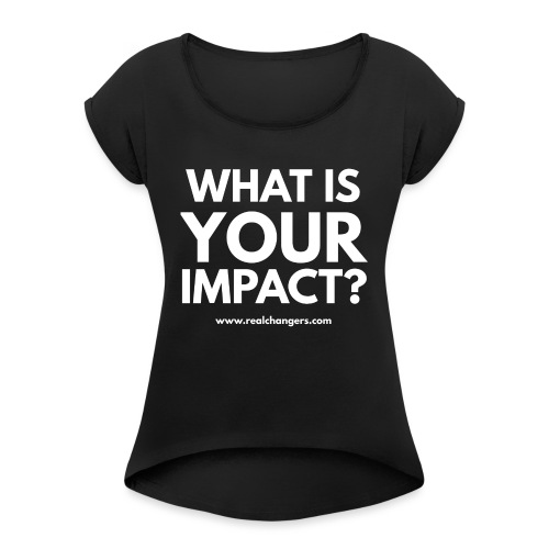 whatisyourimpact - Women's T-Shirt with rolled up sleeves