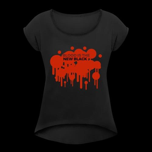 Blood is the New Black - Frauen T-Shirt mit gerollten Ärmeln