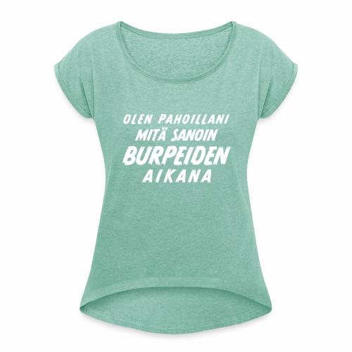 Olen pahoillani - Naisten T-paita, jossa rullatut hihat