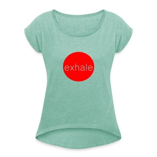 exhale - Women's T-Shirt with rolled up sleeves