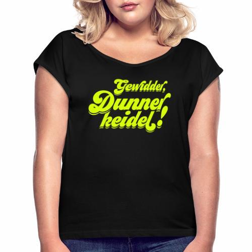 Gewidder Dunnerkeidel - Frauen T-Shirt mit gerollten Ärmeln