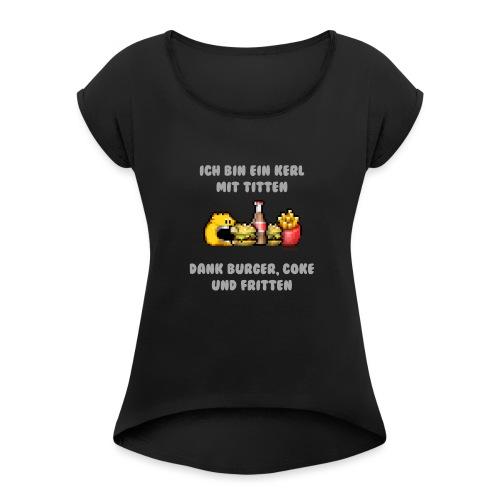 Dicker Kerl - Frauen T-Shirt mit gerollten Ärmeln