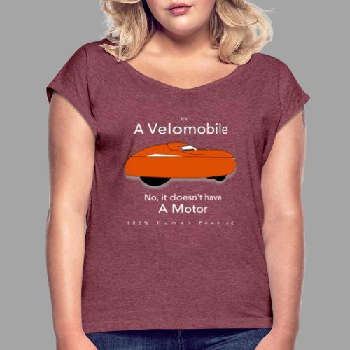 it's a velomobile white text - Naisten T-paita, jossa rullatut hihat