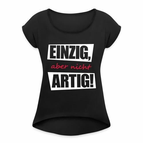 EINZIG aber nicht ARTIG lustiger spruch zum feiern - Frauen T-Shirt mit gerollten Ärmeln