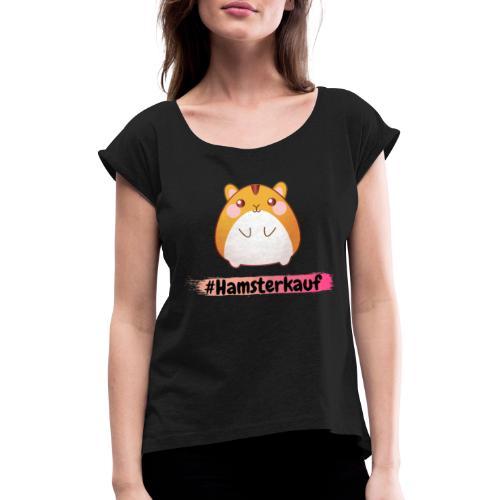 Hamsterkauf - Corona - Frauen T-Shirt mit gerollten Ärmeln
