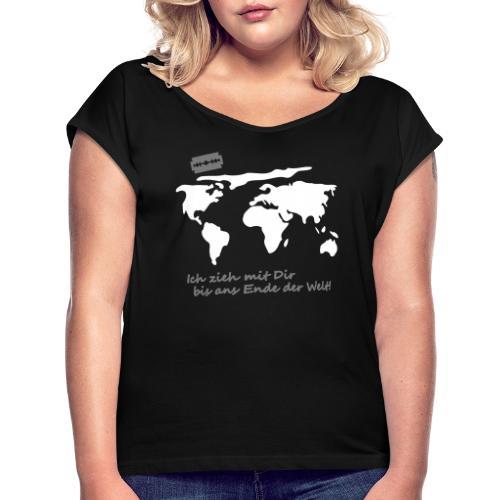 Ich zieh mit Dir bis ans Ende der Welt Pepp Speed - Frauen T-Shirt mit gerollten Ärmeln