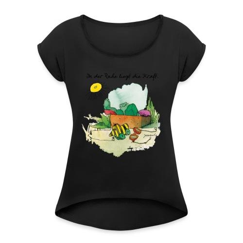 Janoschs 'In der Ruhe liegt die Kraft' - Frauen T-Shirt mit gerollten Ärmeln