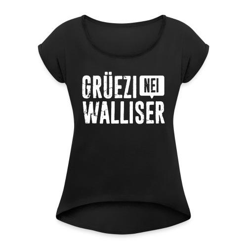 Grüezi – Nei, Walliser - Frauen T-Shirt mit gerollten Ärmeln