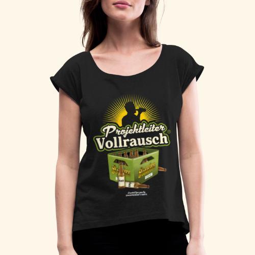 Bier Saufen T Shirt Projektleiter Vollrausch® - Frauen T-Shirt mit gerollten Ärmeln