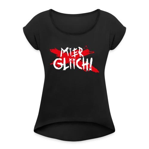 MIER GLIICH! - Frauen T-Shirt mit gerollten Ärmeln