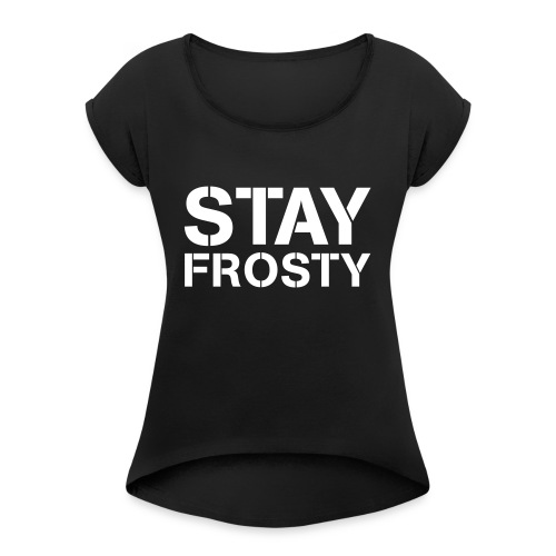 Stay Frosty - Women's T-Shirt with rolled up sleeves