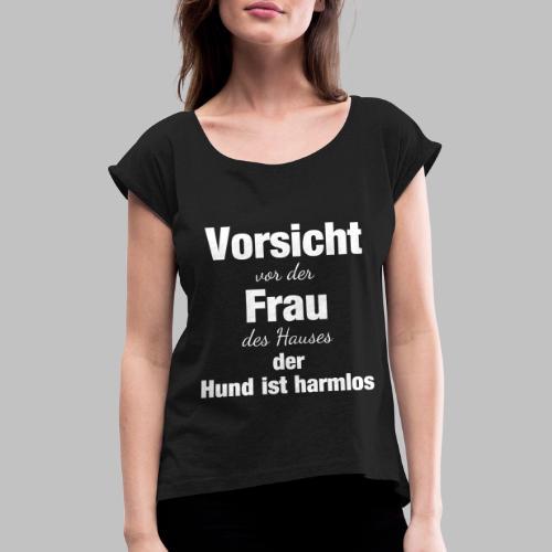 Vorsicht vor der Frau des Hauses der Hund - Frauen T-Shirt mit gerollten Ärmeln