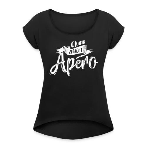 OK ABER ZERSCHT APÉRO - Frauen T-Shirt mit gerollten Ärmeln