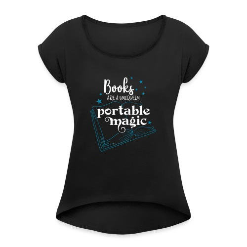 0030 books are unique magic   Magic - Women's T-Shirt with rolled up sleeves