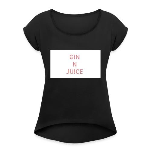 Gin n juice geschenk geschenkidee - Frauen T-Shirt mit gerollten Ärmeln