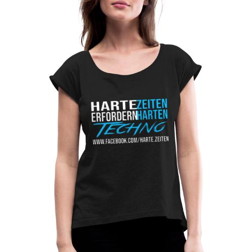 Harte Zeiten erfordern Harten Techno - Frauen T-Shirt mit gerollten Ärmeln