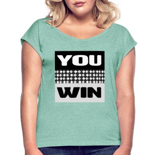 you win 7 - Women's T-Shirt with rolled up sleeves